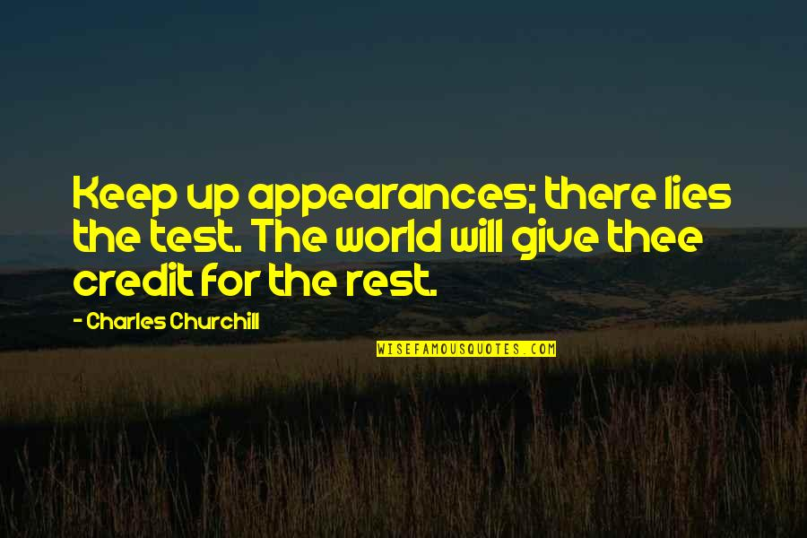 Thee Quotes By Charles Churchill: Keep up appearances; there lies the test. The