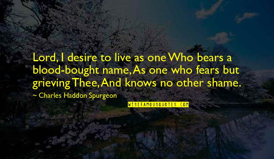 Thee Quotes By Charles Haddon Spurgeon: Lord, I desire to live as one Who