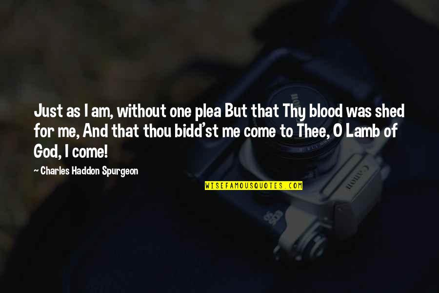 Thee Quotes By Charles Haddon Spurgeon: Just as I am, without one plea But
