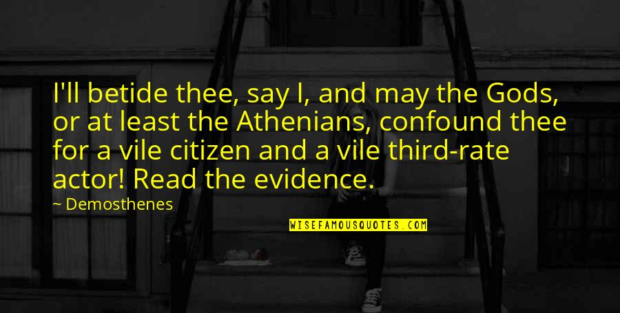 Thee Quotes By Demosthenes: I'll betide thee, say I, and may the