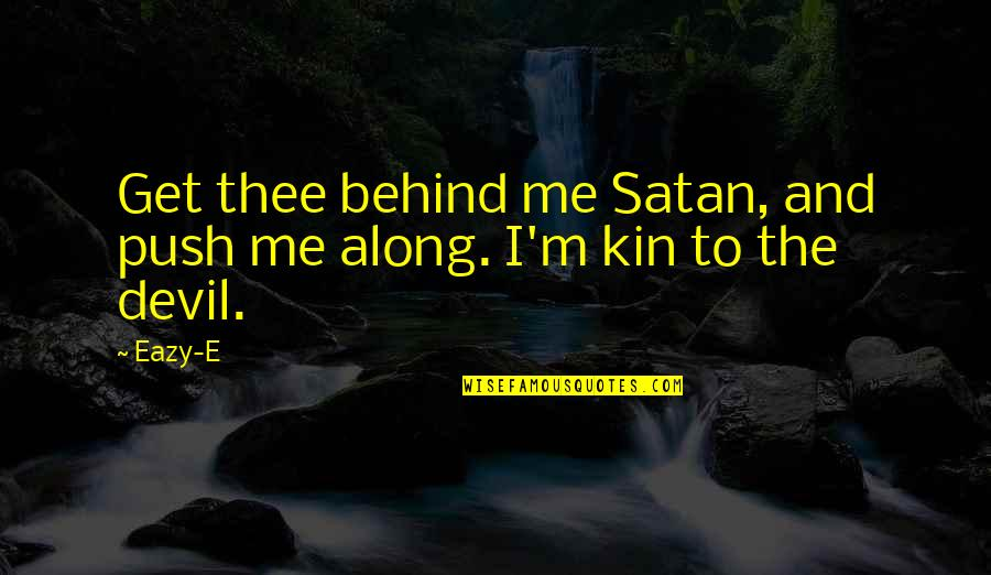 Thee Quotes By Eazy-E: Get thee behind me Satan, and push me