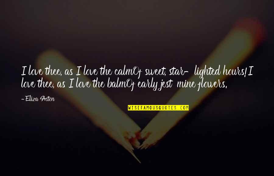 Thee Quotes By Eliza Acton: I love thee, as I love the calmOf