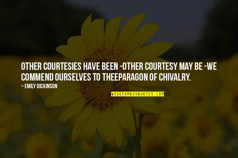 Thee Quotes By Emily Dickinson: Other Courtesies have been -Other Courtesy may be