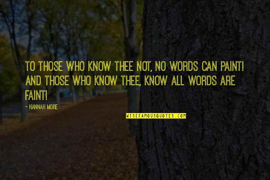 Thee Quotes By Hannah More: To those who know thee not, no words