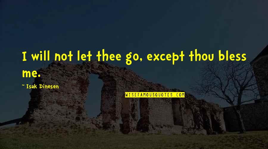 Thee Quotes By Isak Dinesen: I will not let thee go, except thou