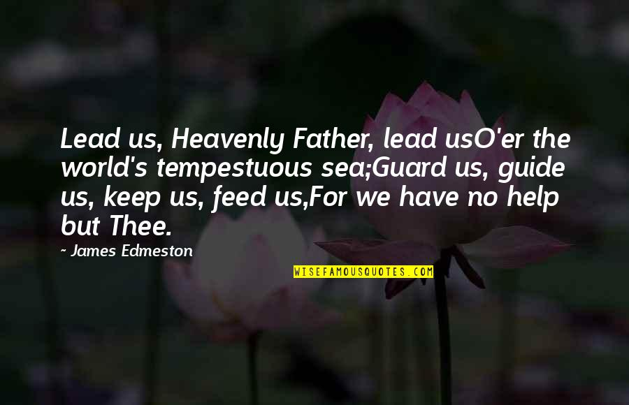 Thee Quotes By James Edmeston: Lead us, Heavenly Father, lead usO'er the world's