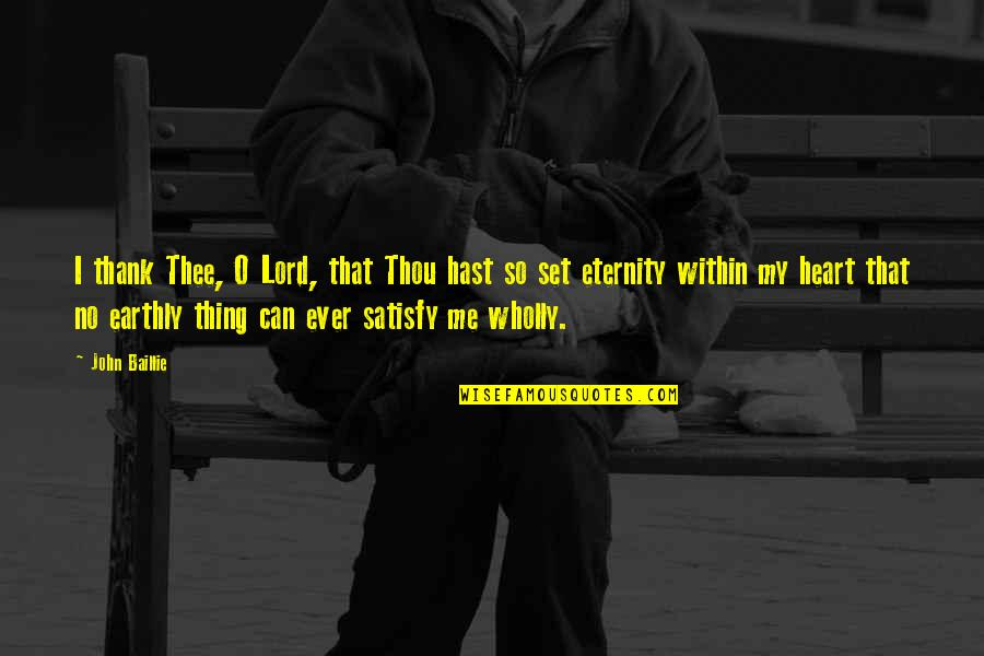 Thee Quotes By John Baillie: I thank Thee, O Lord, that Thou hast