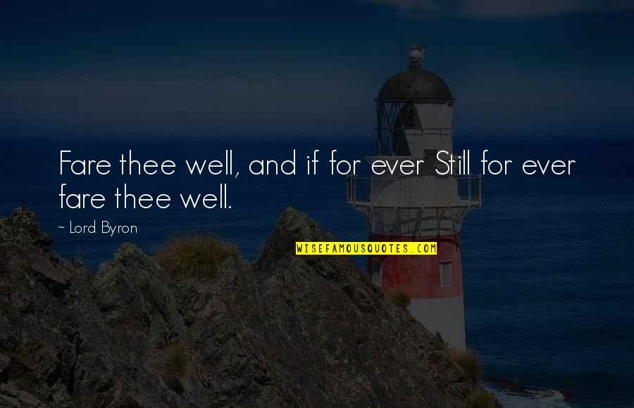 Thee Quotes By Lord Byron: Fare thee well, and if for ever Still