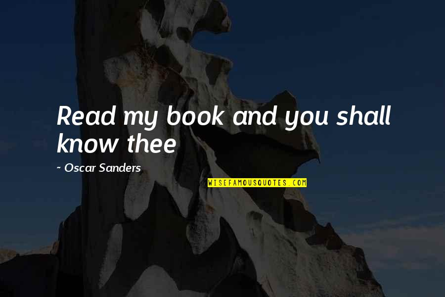 Thee Quotes By Oscar Sanders: Read my book and you shall know thee