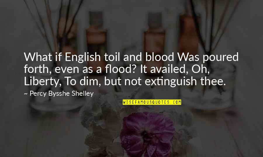 Thee Quotes By Percy Bysshe Shelley: What if English toil and blood Was poured