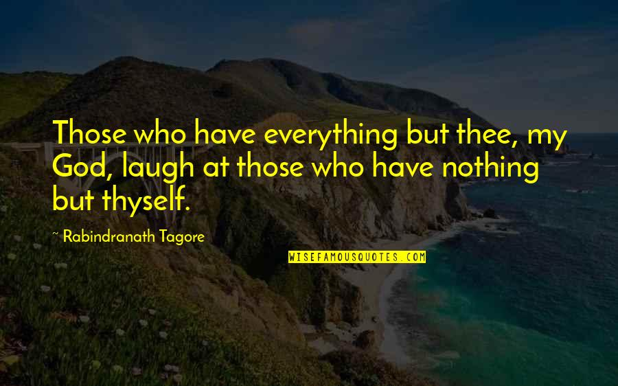 Thee Quotes By Rabindranath Tagore: Those who have everything but thee, my God,