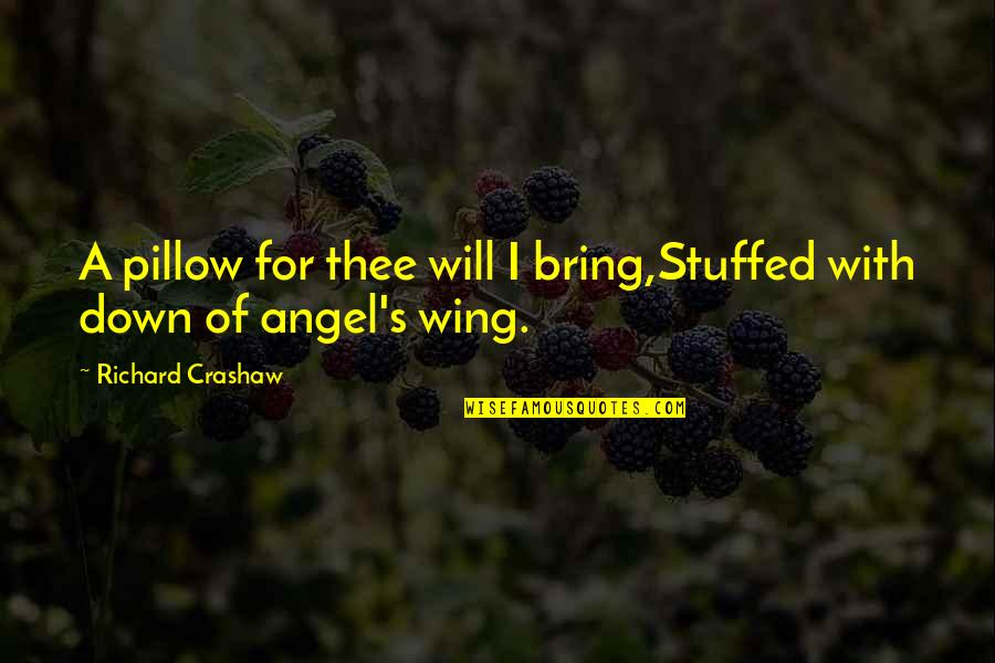 Thee Quotes By Richard Crashaw: A pillow for thee will I bring,Stuffed with