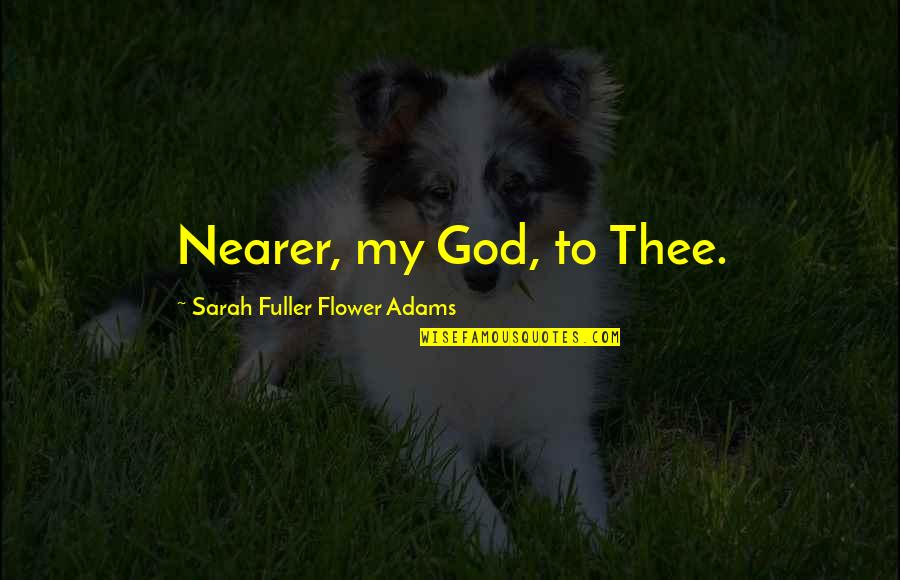 Thee Quotes By Sarah Fuller Flower Adams: Nearer, my God, to Thee.