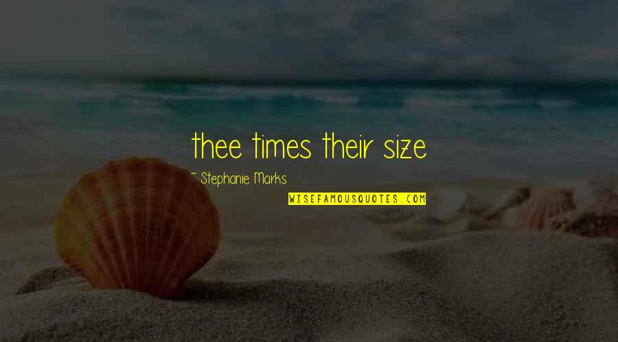 Thee Quotes By Stephanie Marks: thee times their size