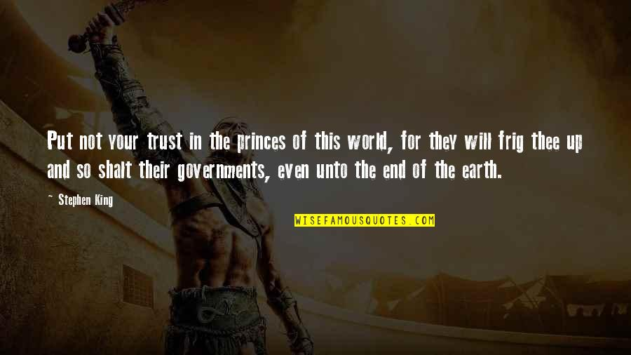 Thee Quotes By Stephen King: Put not your trust in the princes of