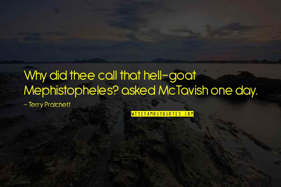 Thee Quotes By Terry Pratchett: Why did thee call that hell-goat Mephistopheles? asked