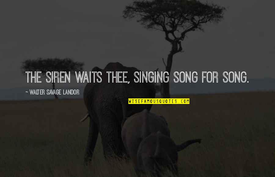 Thee Quotes By Walter Savage Landor: The Siren waits thee, singing song for song.