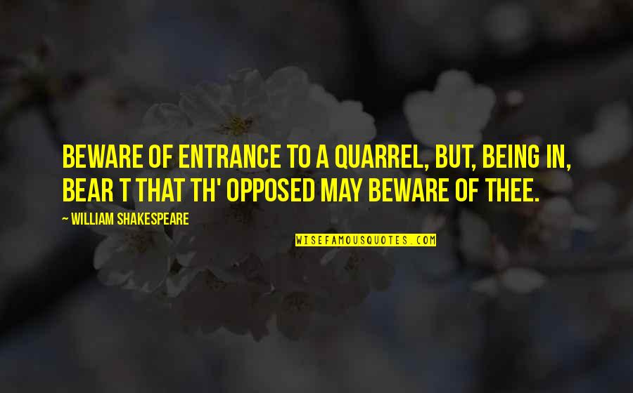 Thee Quotes By William Shakespeare: Beware of entrance to a quarrel, but, being