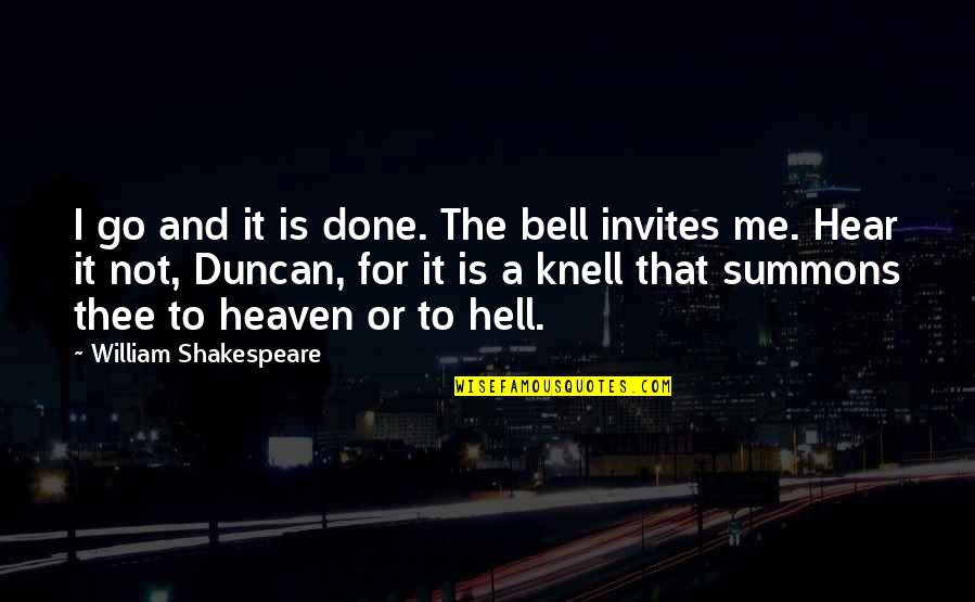 Thee Quotes By William Shakespeare: I go and it is done. The bell