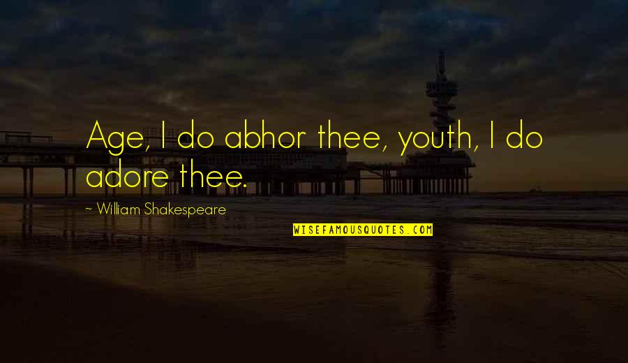 Thee Quotes By William Shakespeare: Age, I do abhor thee, youth, I do