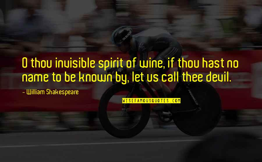 Thee Quotes By William Shakespeare: O thou invisible spirit of wine, if thou