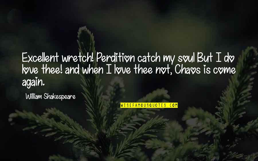 Thee Quotes By William Shakespeare: Excellent wretch! Perdition catch my soul But I