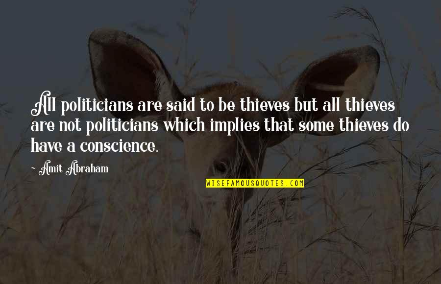 Theives Quotes By Amit Abraham: All politicians are said to be thieves but