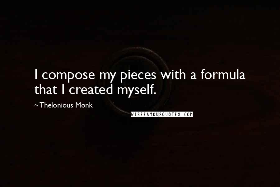 Thelonious Monk quotes: I compose my pieces with a formula that I created myself.