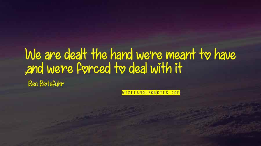 Thematic Quotes By Bec Botefuhr: We are dealt the hand we're meant to