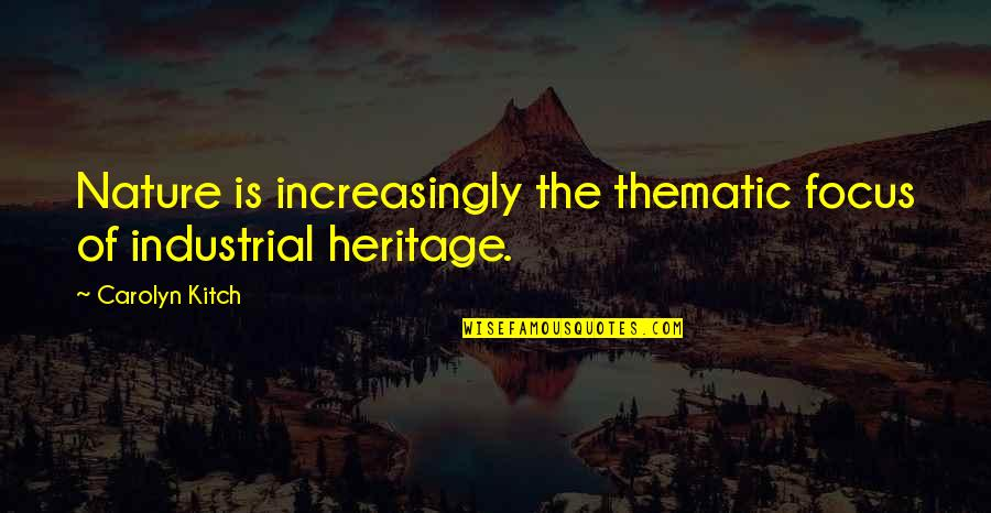 Thematic Quotes By Carolyn Kitch: Nature is increasingly the thematic focus of industrial