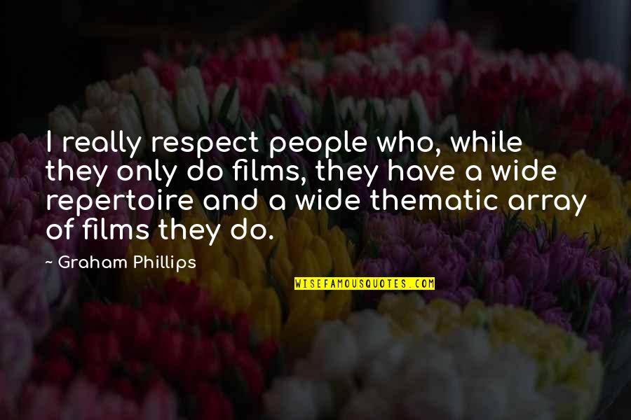 Thematic Quotes By Graham Phillips: I really respect people who, while they only