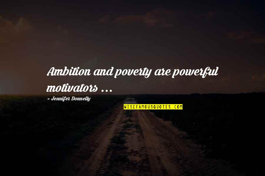 Thematic Quotes By Jennifer Donnelly: Ambition and poverty are powerful motivators ...