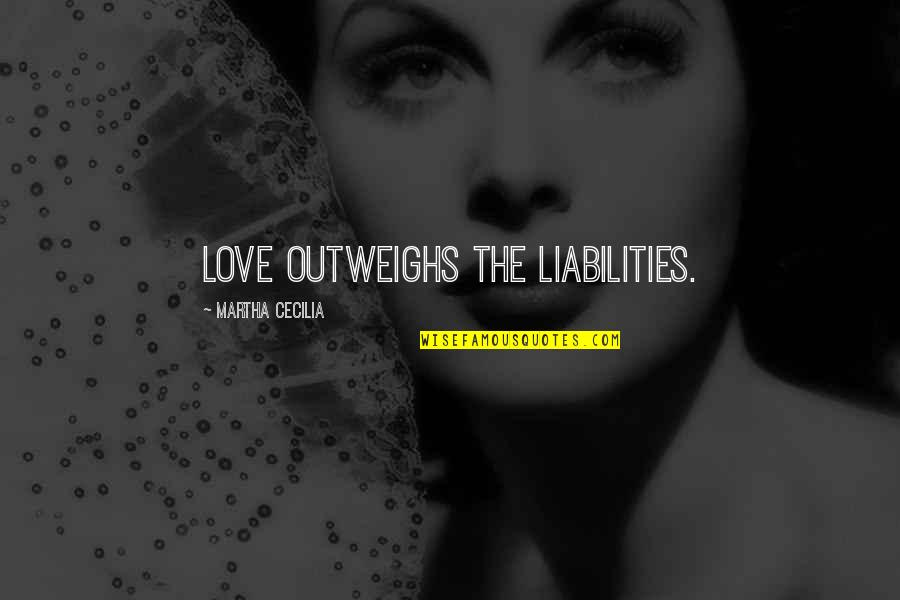 Thematic Quotes By Martha Cecilia: Love outweighs the liabilities.