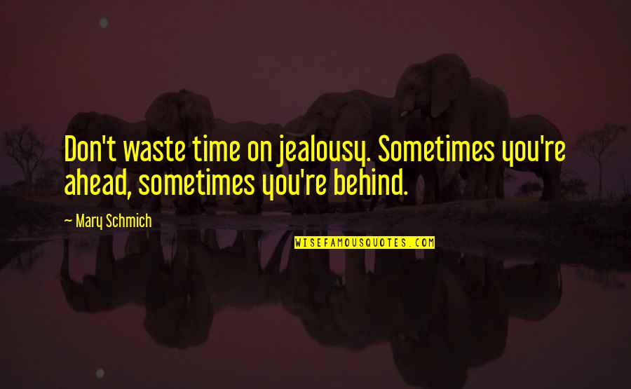 Thematic Quotes By Mary Schmich: Don't waste time on jealousy. Sometimes you're ahead,