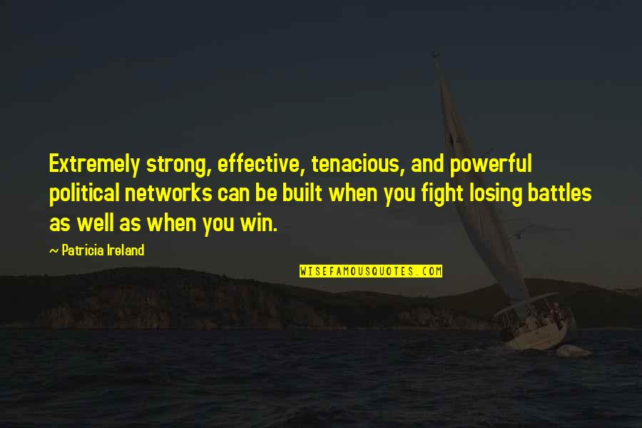 Thematic Quotes By Patricia Ireland: Extremely strong, effective, tenacious, and powerful political networks