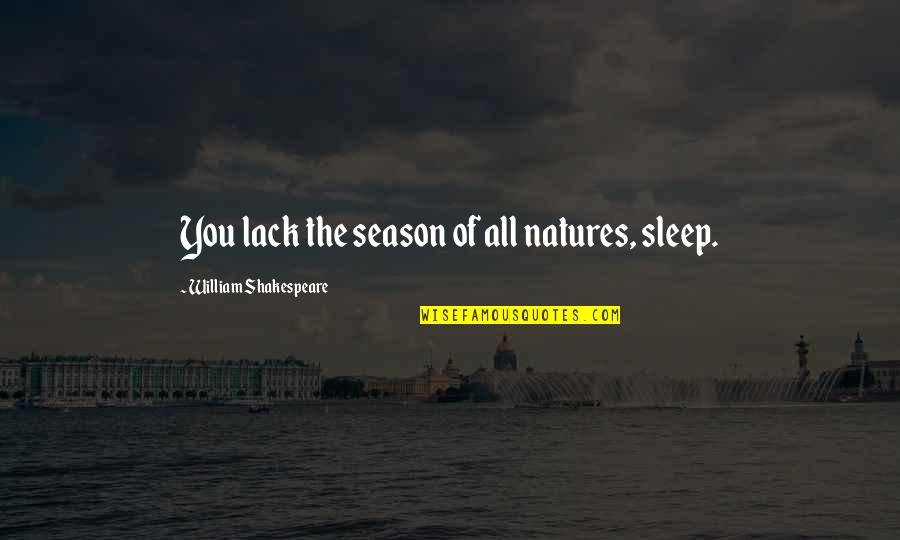 Theme Of Macbeth Quotes By William Shakespeare: You lack the season of all natures, sleep.