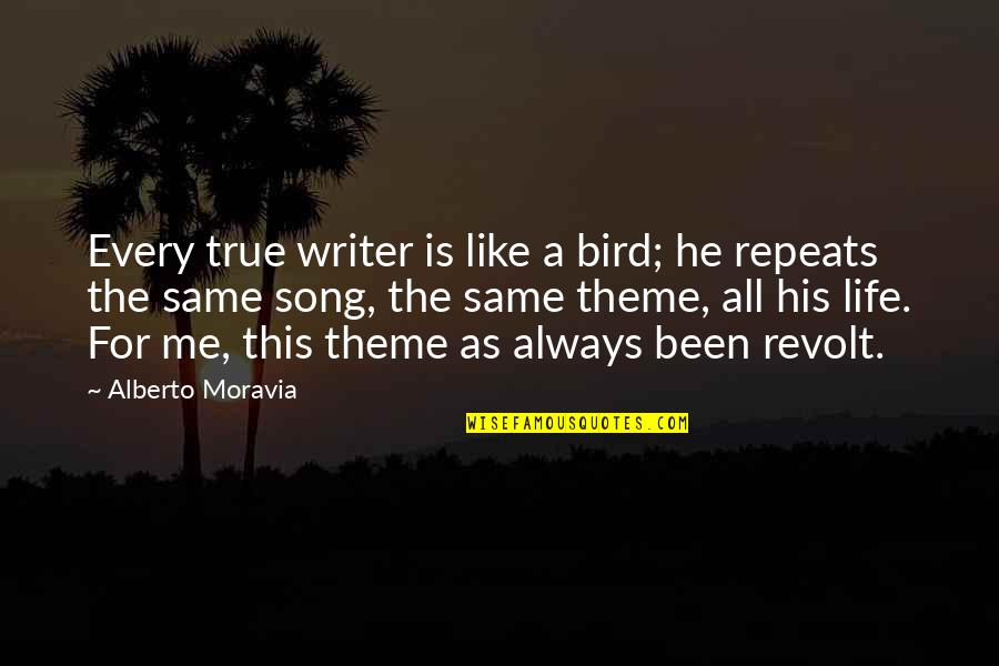 Theme Quotes By Alberto Moravia: Every true writer is like a bird; he