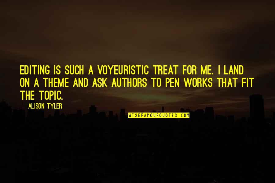 Theme Quotes By Alison Tyler: Editing is such a voyeuristic treat for me.