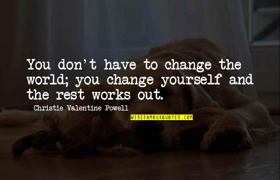 Theme Quotes By Christie Valentine Powell: You don't have to change the world; you