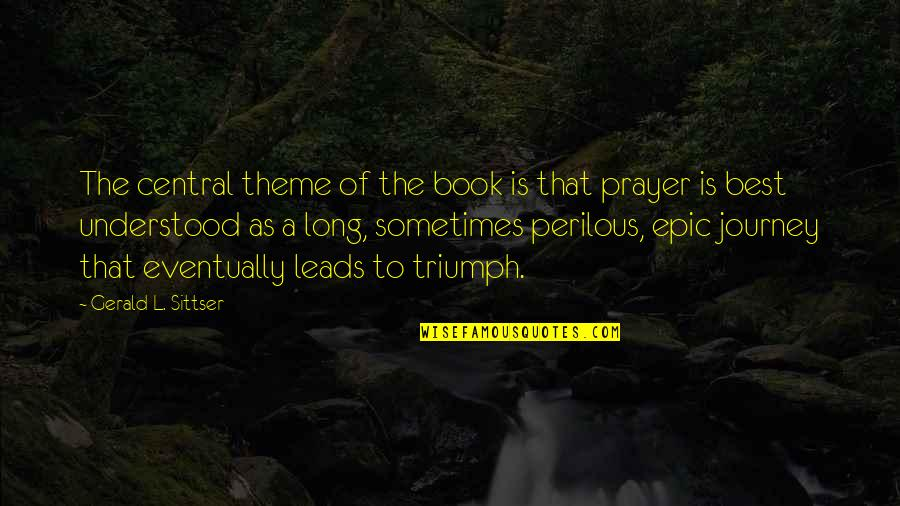Theme Quotes By Gerald L. Sittser: The central theme of the book is that