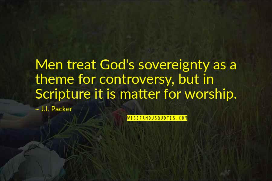 Theme Quotes By J.I. Packer: Men treat God's sovereignty as a theme for