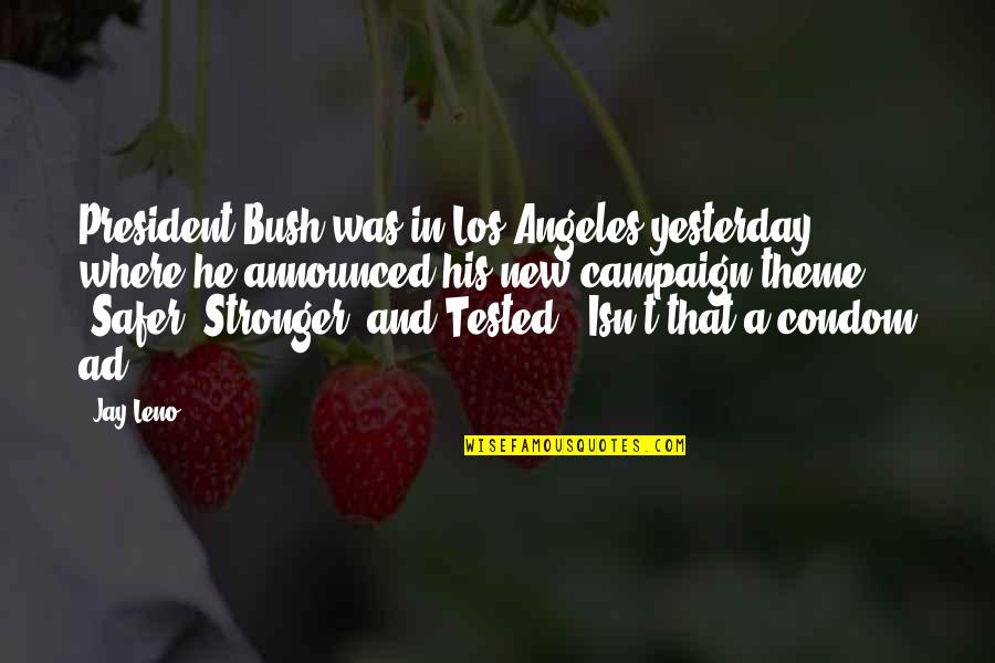Theme Quotes By Jay Leno: President Bush was in Los Angeles yesterday where