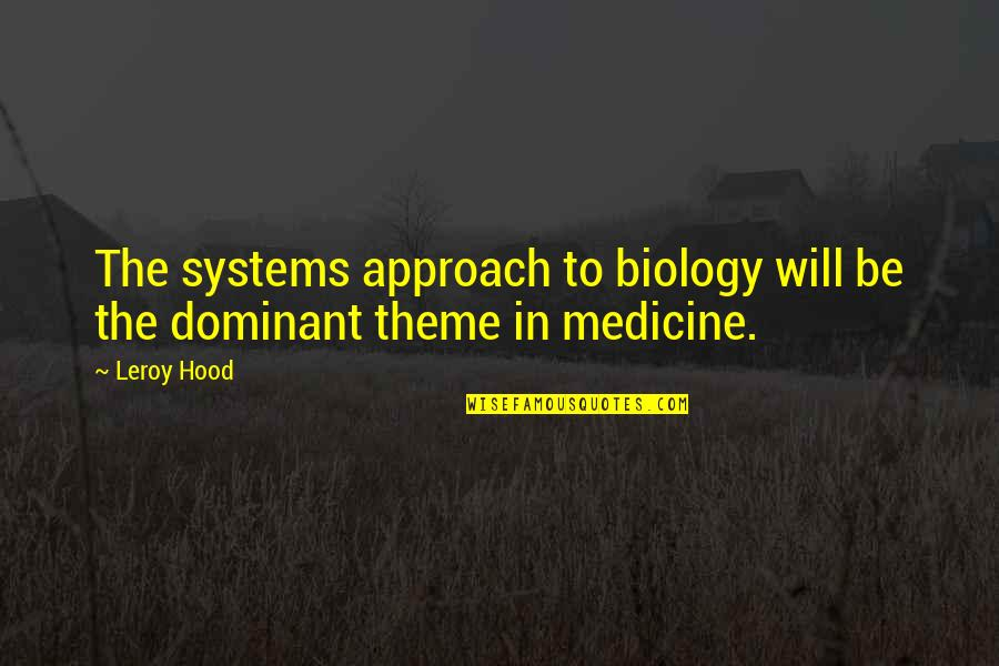Theme Quotes By Leroy Hood: The systems approach to biology will be the