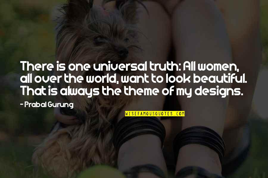 Theme Quotes By Prabal Gurung: There is one universal truth: All women, all