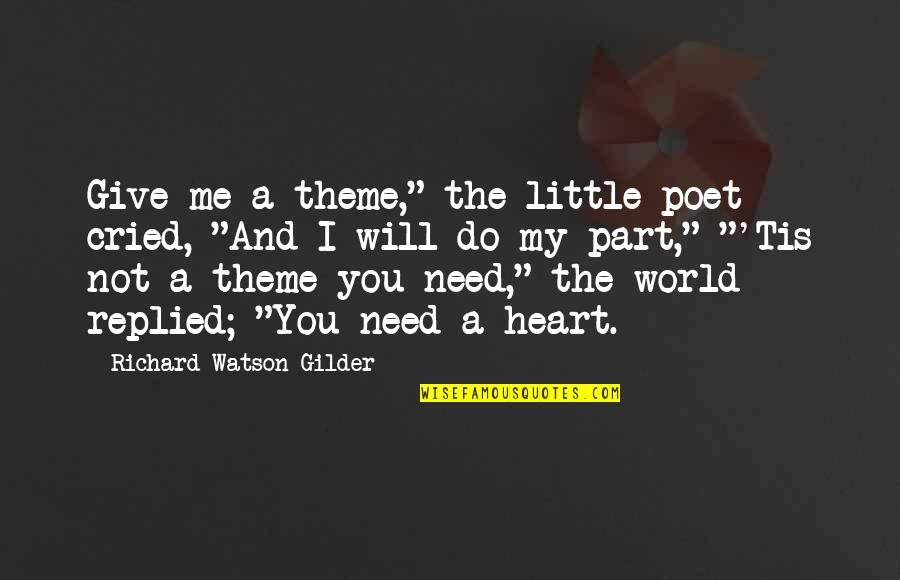 "Theme Quotes By Richard Watson Gilder: Give me a theme,"" the little poet cried,"