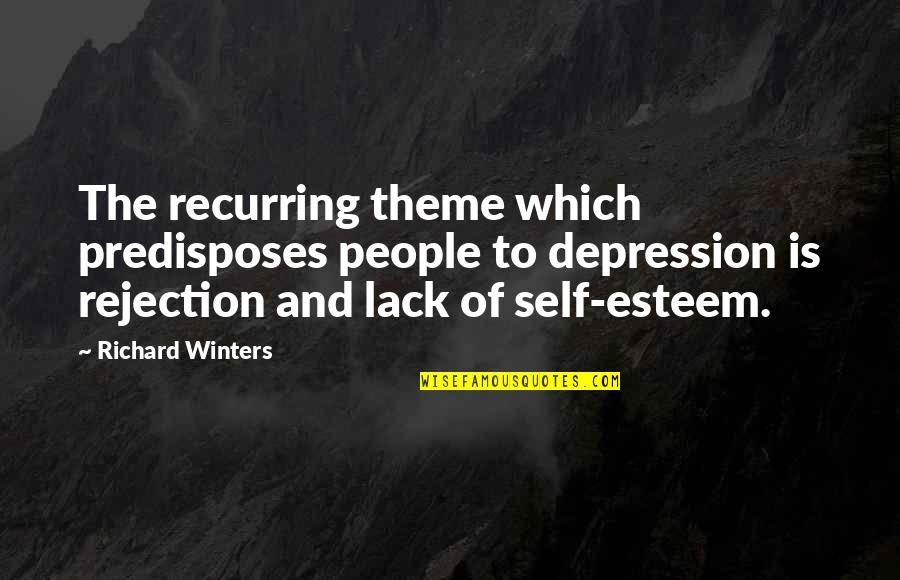 Theme Quotes By Richard Winters: The recurring theme which predisposes people to depression