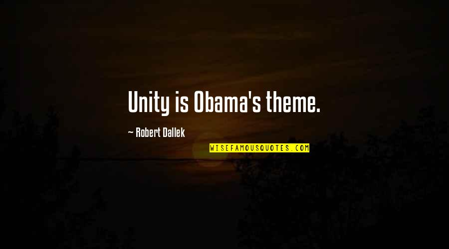Theme Quotes By Robert Dallek: Unity is Obama's theme.