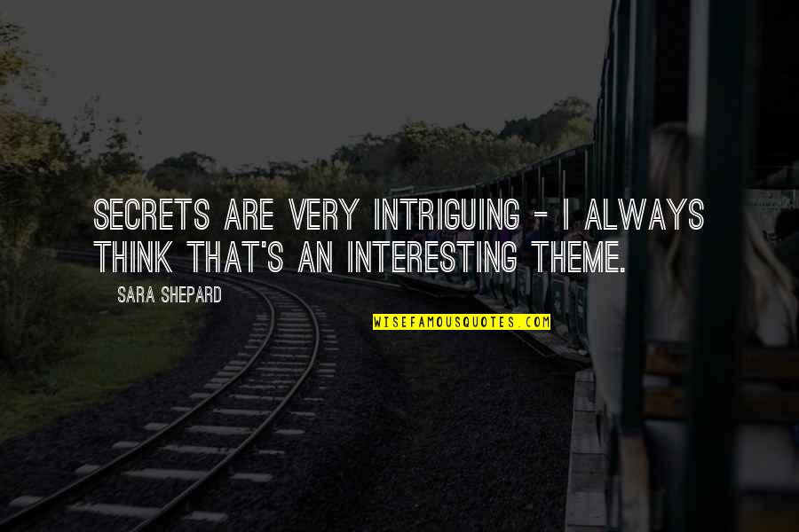 Theme Quotes By Sara Shepard: Secrets are very intriguing - I always think