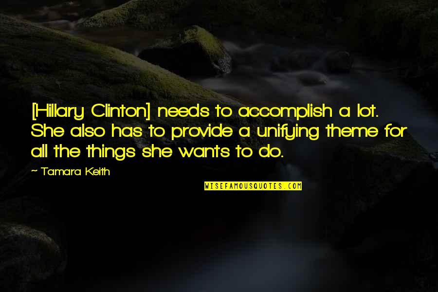 Theme Quotes By Tamara Keith: [Hillary Clinton] needs to accomplish a lot. She