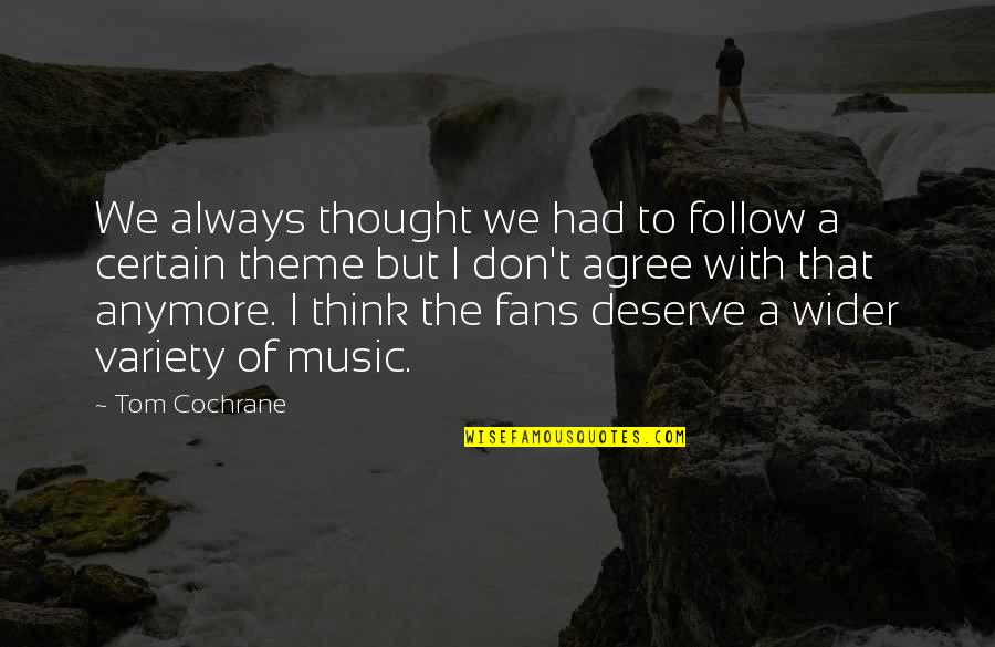 Theme Quotes By Tom Cochrane: We always thought we had to follow a